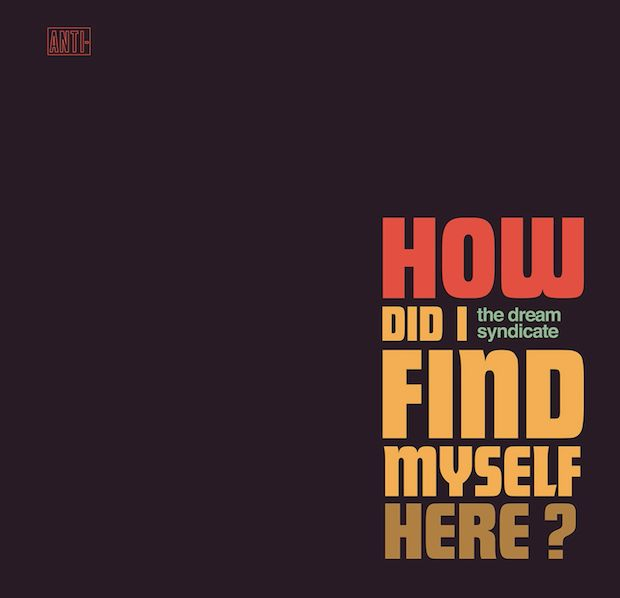 The Dream Syndacate - How Did I Find Myself Here? album cover