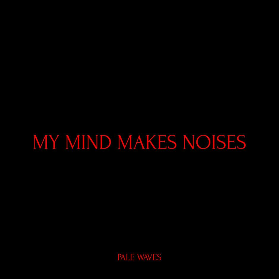 Pale Waves - My Mind Makes Noises album cover