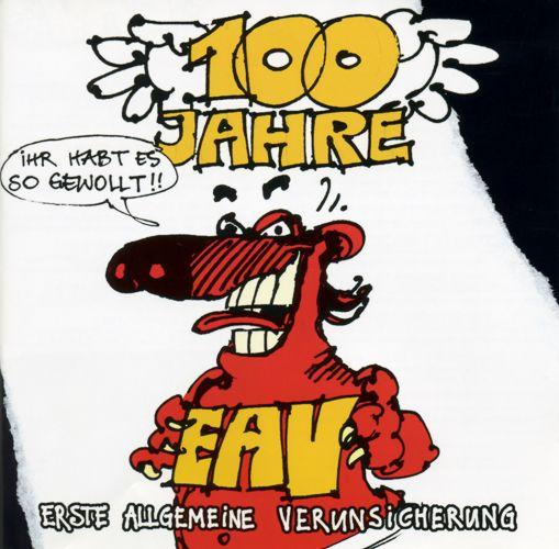 Erste Allgemeine Verunsicherung - 100 Jahre Eav... Ihr Habt Es So Gewollt! album cover