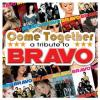 Come Together - A Tribute To Bravo by  Various Artists