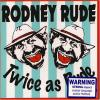 Twice As Rude by  Rodney Rude