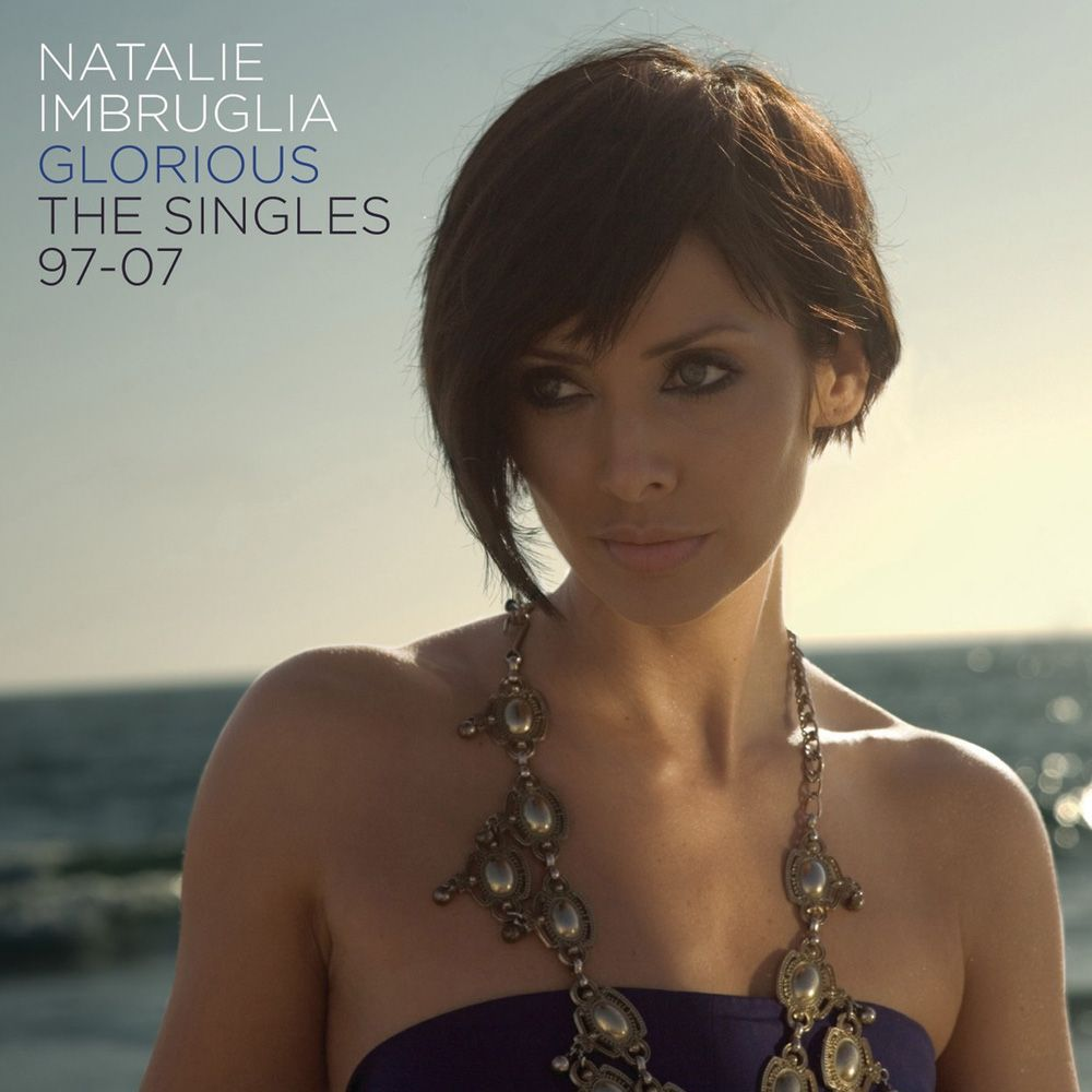 Natalie Imbruglia - Glorious: The Singles 1997 - 2007 album cover