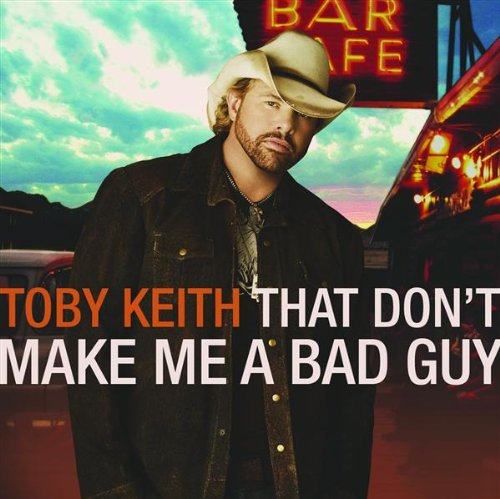 Toby Keith - That Don't Make Me A Bad Guy album cover