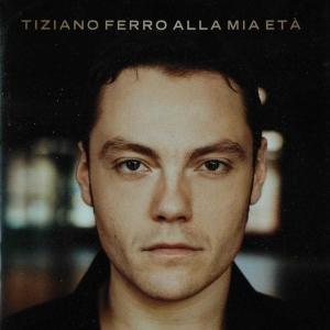 Tiziano Ferro - Alla Mia Eta album cover