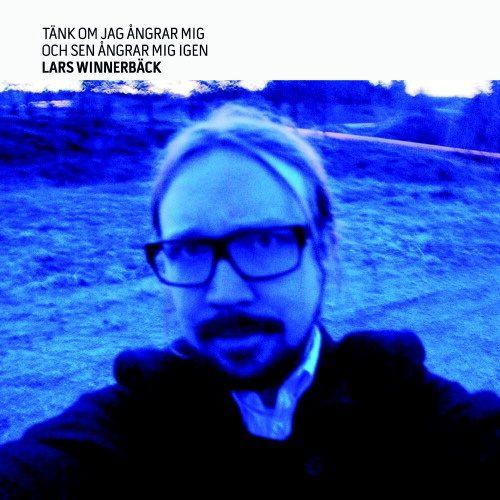 Lars Winnerbäck - Tänk Om Jag ångrar Mig Och Sen ångrar Mig Igen album cover