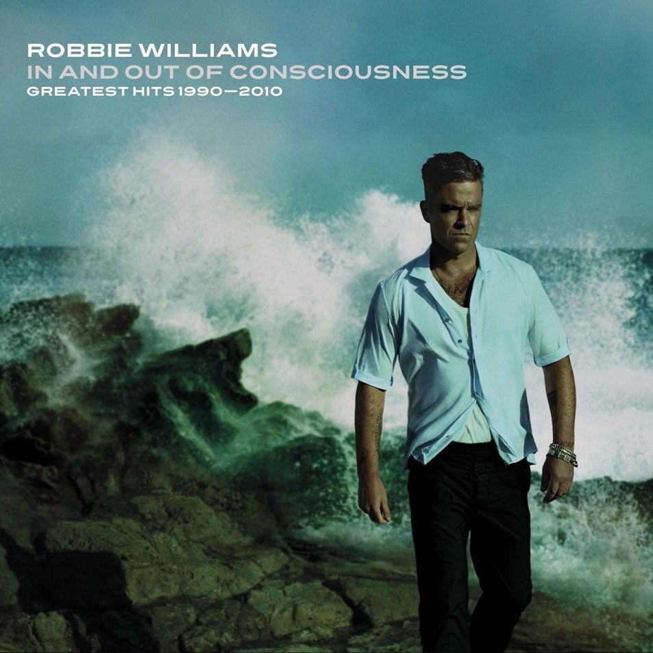Robbie Williams - In And Out Of Consciousness: The Greatest Hits 1990-2010 album cover