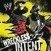 Wreckless Intent by  Wwe